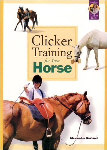 Clicker Training for your horse - Alexandra Kurland